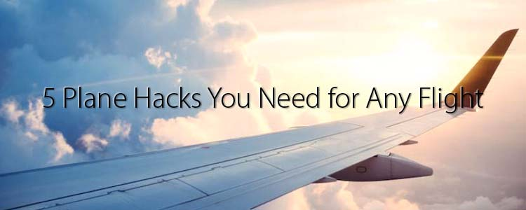 5 Plane Hacks You Need for Any Flight