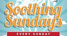 Soothing Sundays - Every Sunday